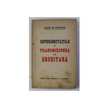 SUPERIORITATILE SI TRANSMISIUNEA LOR EREDITARA de MATEI GR. PEUCESCU , 1942