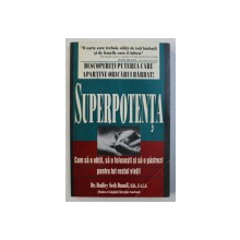 SUPERPOTENTA - CUM SA O OBTII , SA O FOLOSESTI SO SA O PASTREZI PENTRU TOT RESTUL VIETII de DR . DUDLEY SETH DANOFF , 1995