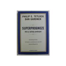SUPERPROGNOZE - ARTA SI STIINTA PREDICTIEI de PHILIP E. TETLOCK , DAN GARDNER , 2016