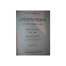 SUPLIMENT LA JURISPRUDENTA INALTEI CURTI DE CASTIUNE SI JUSTITIE ASUPRA CODULUI CIVIL 1884-`1898 de ALEXANDRU BLANCFORT, CRAIOVA 1898