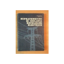 SUPRATENSIUNI SI IZOLATIA RETELELOR ELECTRICE de DORIN CRISTESCU , RODICA OLAH