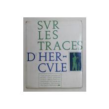 SUR LE TRACES D ' HERCULE , photos de GEORGES GLASBERG , par MAURICE PEZET