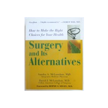 SURGERY AND ITS ALTERNATIVES  - HOW TO MAKE THE RIGHT CHOICES FOR YOUR HEALTH by SANDRA  A .  McLANAHAN and DAVID J. McLANAHAN , 2003