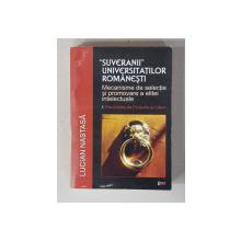 ' SUVERANII  ' UNIVERSITATILOR ROMANESTI - MECANISME DE SELECTIE SI PROMOVARE A ELITEI INTELECTUALE ,VOLUMUL  I. FACULTATILE DE FILOSOFIE SI LITERE de LUCIAN NASTASA , 2007