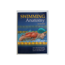 SWIMMING ANATOMY , YOUR ILLUSTRATED GUIDE FOR SWIMMING STRENGTH , SPEED  AND ENDURANCE by IAN MCLEOD , 2010
