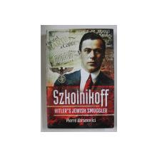 SZKOLNIKOFF , HITLER ' S JEWISH SMUGGLER by PIERRE ABRAMOVICI , 2016