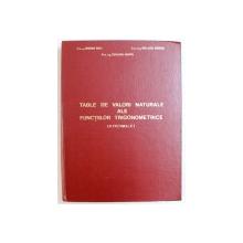 TABLE DE VALORI NATURALE ALE FUNCTIILOR TRIGONOMETRICE ( 8 ZECIMALE ) de DRAGOMIR VASILE ...CIURILEANU DUMITRU , 1967