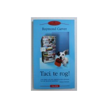 TACI , TE ROG ! de RAYMOND CARVER , 2004