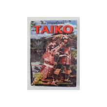TAIKO - O EPOPEE DE RAZBOII SI GLORIE DIN JAPONIA FEUDALA , VOLUMUL II de EIJI YOSHIKAWA , 1999