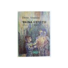 TAINA CETATII de DORIN ALMASAN , ilustratii de DUMITRU VERDES , 1990