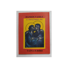 TAINA IUBIRII - FILE DIN SUFLETULMEU de DANION VASILE , 2003