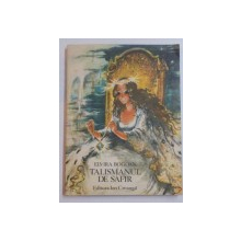 TALISMANUL DE SAFIR de ELVIRA BOGDAN , ILUSTRATII SI COPERTA de COCA CRETOIU - SEINESCU , 1985