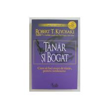 TANAR SI BOGAT , CUM SA FACI AVERE DE TANAR , PENTRU TOTDEAUNA , EDITIA A II - A de ROBERT T. KIYOSAKI si SHARON L. LECHTER , 2009