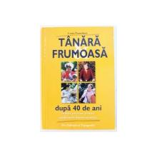TANARA ,  FRUMOASA DUPA 40 DE ANI  - SOLUTII PRACTICE PENTRU PROBLEMELE DUMNEAVOASTRA  de LOUIS FAUROBERT , 2004