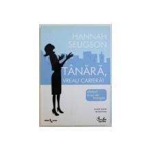 TANARA , VREAU CARIERA ! de HANNAH  SELIGSON , 2011