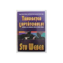 TANDRETEA LUPTATORULUI - INTENTIILE LUI DUMNEZEU PENTRU FIECARE BARBAT de STU WEBER , 2004