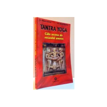TANTRA YOGA , CAILE SECRETE ALE EXTAZULUI AMOROS , 2000