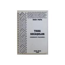 TARA  SECASELOR - MONOGRAFIE FOLCLORICA de IOAN POPA , 1996 , DEDICATIE *