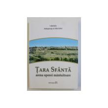 TARA SFANTA - ARENA OPEREI MANTUITOARE ,- GHIDUL PELERINULUI CRESTIN LA LOCURILE SFINTEI  de IRINEU ARHIEPISCOP AL ALBA IULIEI , 2014