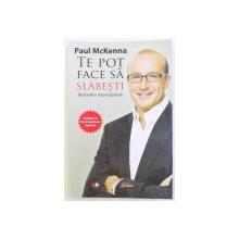 TE POT FACE SA SLABESTI de  PAUL McKENNA  - INCLUDE CD DE PROGRAMARE MENTALA , 2011 , PREZINTA HALOURI DE APA