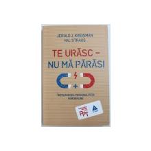 TE URASC - NU MA PARASI - INTELEGEREA PERSONALITATII BORDERLINE de JEROLD J. KREISMAN si HAL STRAUS , 2016