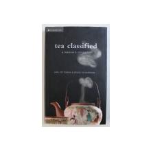 TEA CLASSIFIED - A TEALOVER'S COMPANION by JANE PETTIGREW and BRUCE RICHARDSON, 2008 *CONTINE DEDICATIA AUTORULUI
