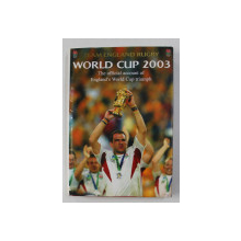 TEAM ENGLAND RUGBY - WORLD CUP 2003 - THE  OFFICIAL ACCOUNT OFF ENGLAND ' S WORLD CUP TRIUMPH , 2003