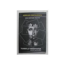 TEAMA SI TIMIDITATEA - HOTII DE OPORTUNITATI de ADRIAN NICULESCU , 2020
