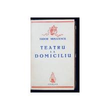 TEATRU LA DOMICILIU de TUDOR MUSATESCU de TUDOR MUSATESCU - BUCURESTI, 1941 *DEDICATIE