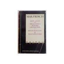 MAX FRISCH-Teatru- Don Juan sau Dragostea pentru geometrie Biedermann si incendiatorii