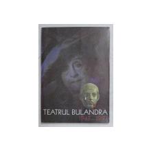 TEATRUL BULANDRA ( 1947 - 1997 )