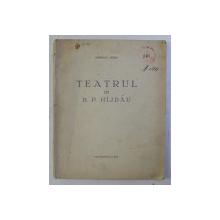TEATRUL LUI B. P. HIJDAU de OPRISANU HORIA , 1931 DEDICATIE*