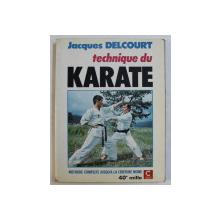 TECHNIQUE DU KARATE par JACQUES DELCOURT  - METHODE COMPLETE JUSQU ' A LA CEINTURE NOIRE , 1981