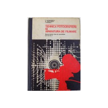 TEHNICA FOTOGRAFIERII SI APARATURA DE FILMARE  - MANUAL PENTRU LICEE DE SPECIALITATE ANII III , IV , V de P. ALEXANDRESCU....I. POPESCU , 1973