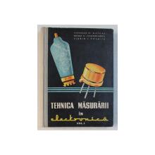 TEHNICA MASURARII IN ELECTRONICA , INTRODUCERE IN ELECTRONICA , VOLUMUL I de THEODOR ST. ADRIAN NICOLAU ... FLORIN I. COSMITA , 1961
