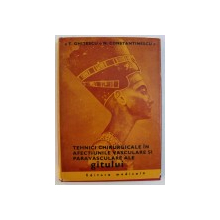 TEHNICI CHIRURGICALE IN AFECTIUNI VASCULARE SI PARAVASCULARE ALE GATULUI de T. GHITESCU si N . CONSTANTINESCU , 1983
