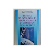 TEHNICI DE COMUNICARE PROMOTIONALA SI CONTINUA IN MARKETING de SILVIA MUHCINA , 2008