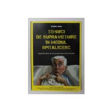 TEHNICI DE SUPRAVIETUIRE IN MEDIUL SPITALICESC -CUGETARI ADANCI ALE UNUI PROFAN DESPRE LUCRURI CARE DOR de VIOREL MICU , 2013