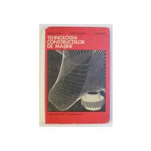 TEHNOLOGIA CONSTRUCTIILOR DE MASINI de EMILIAN GHINEA , VASILE MILITARU , COLEA BARBU , 1972