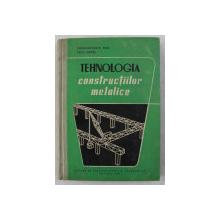 TEHNOLOGIA CONSTRUCTIILOR METALICE de CONSTANTIESCU DINU si CRETU MIRCEA , 1961
