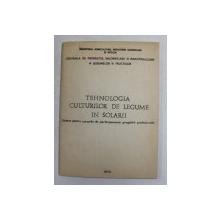 TEHNOLOGIA CULTURILOR DE LEGUME IN SOLARII - SINTEZE , 1972