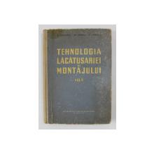TEHNOLOGIA LACATUSARIEI SI MONTAJULUI , VOLUMUL II, MANUAL PENTRU SCOLILE MEDII TEHNICE DE MAISTRI  de C. CHIVULESCU ...C. STANESCU , 1960