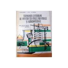 TEHNOLOGIA LUCRARILOR DE CONSTRUCTII,CIVILE,INDUSTRIALE SI AGROZOOTEHNICE,BUCURESTI 1978-ROMULUS CONSTANTINESCU