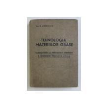 TEHNOLOGIA MATERIILOR GRASE - FABRICATIUNEA SI PRELUCRAREA ULEIURILOR SI GRASIMILOR VEGETALE SI ANIMALE de D . ANDREESCU , EDITIE INTERBELICA