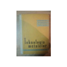TEHNOLOGIA METALELOR de T. NEGRESCU ... V. KILLMANN , 1963