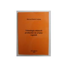 TEHNOLOGIA OBTINERII PRODUSELOR DE ORIGINE VEGETALA de RAZVAN DANIEL COTIANU , 2010