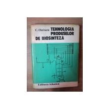 TEHNOLOGIA PRODUSELOR DE BIOSINTEZA de CORNELIU ONISCU , Bucuresti 1978