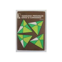 TEHNOLOGIA PRODUSELOR SODICE SI CLOROSODICE , VOLUMUL II de I. FILIPESCU si R.I. FILIP , 1986