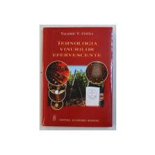 TEHNOLOGIA VINURILOR EFERVESCENTE de VALERIU V . COTEA , 2005