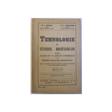 TEHNOLOGIE SI STUDIUL MARFURILOR PENTRU CLASA VIII a A LICEELOR COMERCIALE SI PENTRU SCOALELE INDUSTRIALE de M. C. POPOVICI si C. E. PREDETEANU , 1947